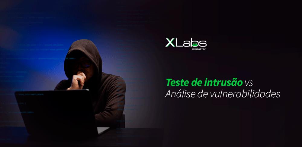 teste-de-intrusao-vs-analise-de-vulnerabilidades-blog-post-xlabs