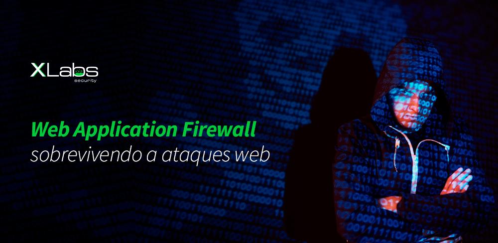 web-application-firewall-sobrevivendo-a-ataques-web-blog-post-xlabs